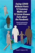 Facing COVID Without Panic: 12 Common Myths and 12 Lesser Known Facts about the Pandemic: Clearly Explained by an Epidemio...