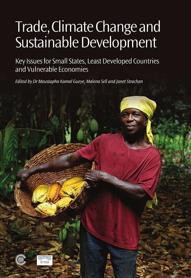 マーベルコントラスト怒ってTrade, Climate Change and Sustainable Development: Key Issues for Small States, Least Developed Countries and Vulnerable Economies