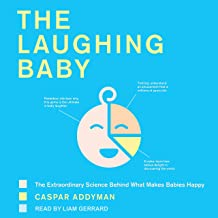 The Laughing Baby: The Extraordinary Science Behind What Makes Babies Happy