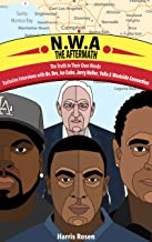 N.W.A - The Aftermath: Exclusive Interviews with Dr. Dre, Ice Cube, Jerry Heller, Yella & Westside Connection (Behind the Music Tales Book 4)