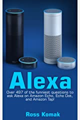 Alexa: Over 497 of the funniest questions to ask Alexa on Amazon Echo, Echo Dot, and Amazon Tap! (English Edition) eBook Kindle