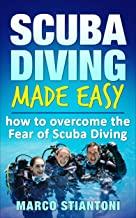 Scuba Diving: Made Easy: How to Overcome the Fear of Scuba Diving (Scuba Diving, Scuba Diving for Beginners, Learn Easy Scuba Diving Technics, Fear of Scuba Diving)