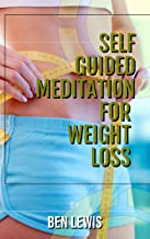 Self Guided Meditation for Weight Loss: Be free, be happy, be fullfilled!