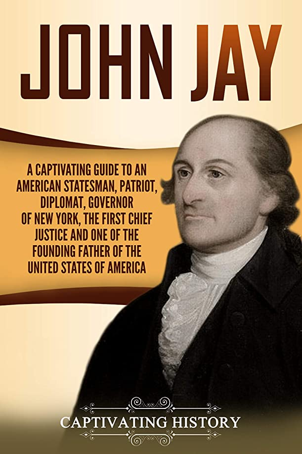 水差し見通し事件、出来事John Jay: A Captivating Guide to an American Statesman, Patriot, Diplomat, Governor of New York, the First Chief Justice, and One of the Founding Fathers ... United States of America (English Edition)