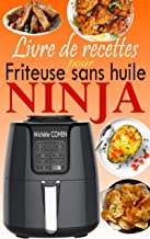 Livre de recettes pour friteuse sans huile Ninja: Le compagnon idéal de votre friteuse à air Ninja avec des recettes plus ...