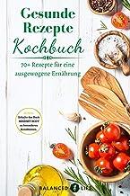 Gesunde Rezepte Kochbuch: 70+ Rezepte für eine ausgewogene Ernährung (German Edition)