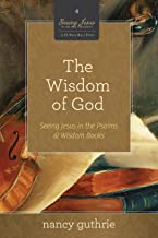 The Wisdom of God (A 10-week Bible Study): Seeing Jesus in the Psalms and Wisdom Books (4)