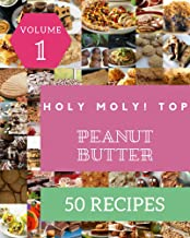 Holy Moly! Top 50 Peanut Butter Recipes Volume 1: Best Peanut Butter Cookbook for Dummies (English Edition)