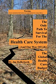 The Only Path to Survival for the Healthcare System: The Global Heath Care Budget