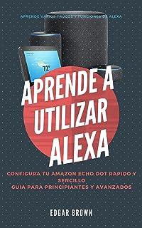 Como usar Alexa: Aprende a utilizar Amazon Echo Dot (Spanish Edition)