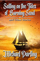 Sailing on the Tides of Burning Sand and Other Stories Kindle Edition