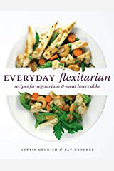 Everyday Flexitarian: Recipes for Vegetarians & Meat Lovers Alike Kindle Edition