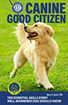 Canine Good Citizen, 2nd Edition: 10 Essential Skills Every Well-Mannered Dog Should Know