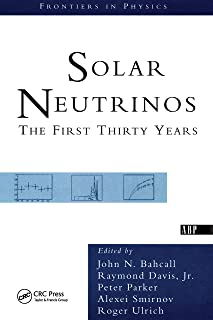 Solar Neutrinos: The First Thirty Years (Frontiers in Physics) (English Edition)