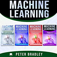 Machine Learning: A Comprehensive, Step-by-Step Guide to Learning and Understanding Machine Learning from Beginners, Intermediate, Advanced, to Expert Concepts and Techniques