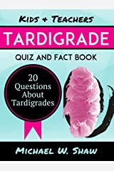 Kids & Teachers Tardigrade Quiz and Fact Book: 20 Questions About Tardigrades Kindle Edition