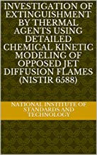 Investigation of Extinguishment by Thermal Agents Using Detailed Chemical Kinetic Modeling of Opposed Jet Diffusion Flames (NISTIR 6588)