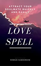 Love Spell: Attract Your Soulmate Quickly and Easily