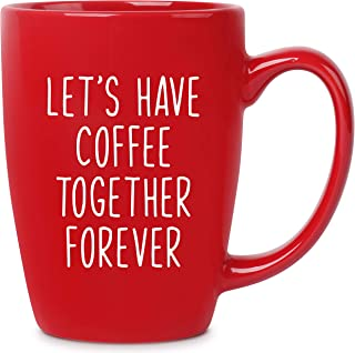 Let's Have Coffee Together Forever | 16 oz Red Bistro Coffee Mug | Best Gift Ideas for Wife Husband Fiance Him Her Couple | Birthday Christmas Valentines Anniversary Engagement Proposal Wedding Shower
