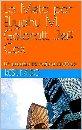 Resumen del libro: La Meta por Eliyahu M. Goldratt, Jeff Cox: Un proceso de mejora continua (Spanish Edition)