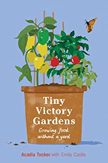 Tiny Victory Gardens: Growing Food Without a Yard (Citizen Gardening)