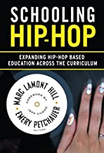 Schooling Hip-Hop: Expanding Hip-Hop Based Education Across the Curriculum