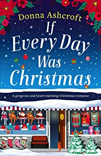 If Every Day Was Christmas: A gorgeous and heart-warming Christmas romance
