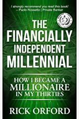The Financially Independent Millennial: How I Became a Millionaire in My Thirties Kindle Edition