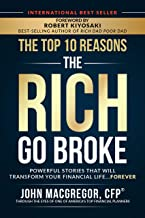 Top 10 Reasons the Rich Go Broke: Powerful Stories That Will Transform Your Financial Life... Forever