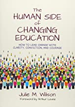 The Human Side of Changing Education: How to Lead Change With Clarity, Conviction, and Courage