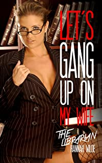 Let's Gang Up On My Wife: The Librarian