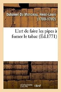 L'Art de Faire Les Pipes À Fumer Le Tabac (French Edition)