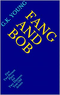 Fang and Bob: Five Two Person Plays for Two Thirteen Year Old Actors