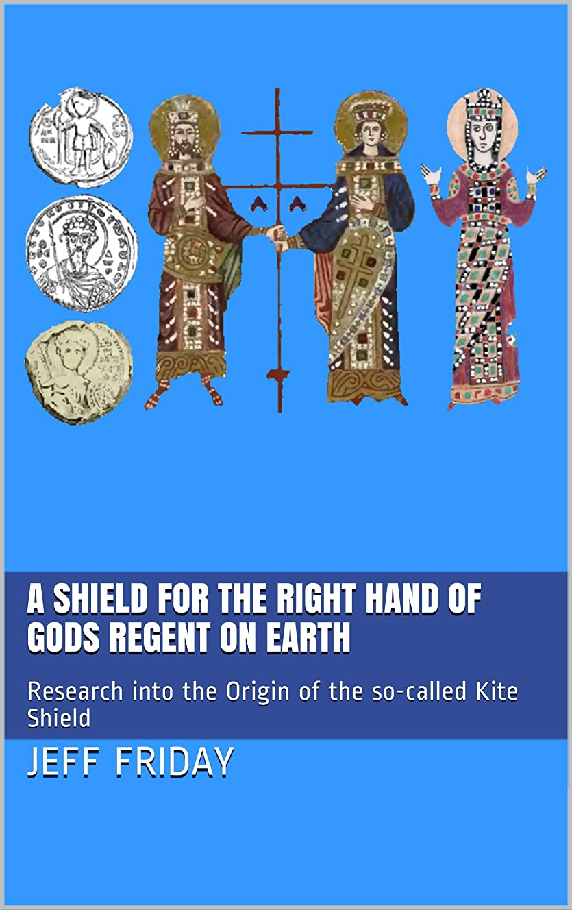祭り煩わしい女性A Shield for the Right Hand of Gods Regent on Earth: Research into the Origin of the so-called Kite Shield (English Edition)