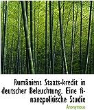 Rum�niens Staats-kredit in deutscher Beleuchtung. Eine finanzpolitische Studie