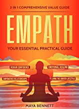 EMPATH: 3 in 1 Comprehensive Value Guide - Your Essential Practical Guide to Regain Confidence, Emotional Healing, Empowered Relationships and Living the Empath Lifestyle