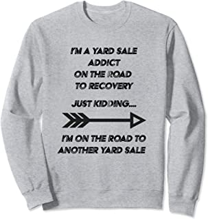 I'm A Yard Sale Addict On The Road To Recovery  Sweatshirt