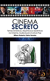 Cinema Secreto: Temas Gnósticos, Alquímicos e Quânticos no Cinema, Audiovisual e Cultura Pop