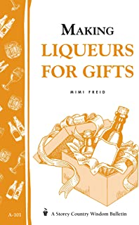Making Liqueurs for Gifts: Storey's Country Wisdom Bulletin A-101 (English Edition)