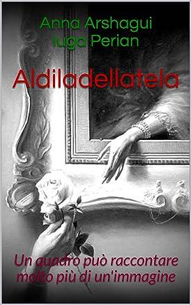 Aldiladellatela: Un quadro può raccontare molto più di unimmagine