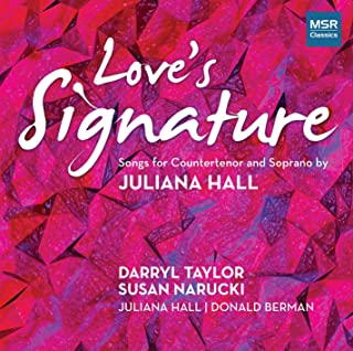 Juliana Hall: Love's Signature - Songs for Countertenor and Soprano | O Mistress Mine; Syllables of Velvet, Sentences of Plush; Propriety World Premiere Recordings