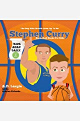 Stephen Curry #30: The Boy Who Would Grow Up To Be: Biographies For Beginning Readers (Basketball Books For Kids Book 2) Kindle Edition