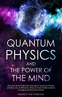 Quantum Physics and the Power of the Mind: Discover all the important features of Quantum Physics and the Law of Attractio...
