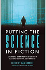 Putting the Science in Fiction: Expert Advice for Writing with Authenticity in Science Fiction, Fantasy, & Other Genres Kindle Edition