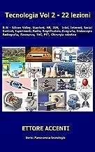 Tecnologia Vol. 2 - 22 lezioni: Silicon Valley, Stanford, HP, IBM, Intel, Internet, Social, Centrali, Esperimenti, Radio, Amplificatore,Ecografia, Endoscopia, ... panoramica tecnologie 16) (Italian Edition)