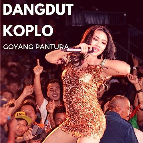 Goyang Pantura by Dangdut Koplo & OM Pantura on Amazon Music