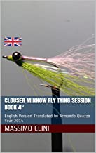 Clouser Minnow Fly Tying Session BOOK 4°: English Version Translated by Armando Quazzo Year 2014