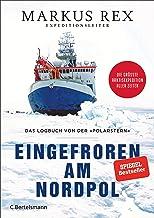 Eingefroren am Nordpol: Das Logbuch von der »Polarstern«. Die größte Arktisexpedition aller Zeiten - Der Expeditionsberich...