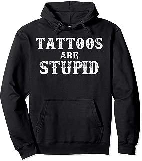 Tattoos Are Stupid Vintage Funny Sarcastic Tattoo Gift Pullover Hoodie