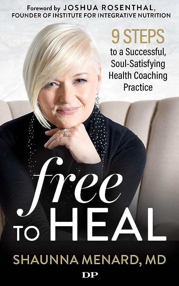 違反するテスピアン短命Free to Heal: 9 Steps to a Successful, Soul-Satisfying Health Coaching Practice (English Edition)